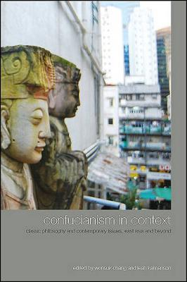 Confucianism in Context: Classic Philosophy and Contemporary Issues, East Asia and Beyond - SUNY series in Chinese Philosophy and Culture (Paperback)