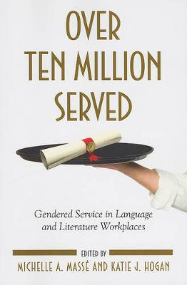 Over Ten Million Served: Gendered Service in Language and Literature Workplaces - SUNY series in Feminist Criticism and Theory (Paperback)