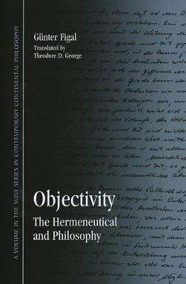 Objectivity: The Hermeneutical and Philosophy - SUNY series in Contemporary Continental Philosophy (Hardback)