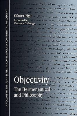 Objectivity: The Hermeneutical and Philosophy - SUNY series in Contemporary Continental Philosophy (Paperback)