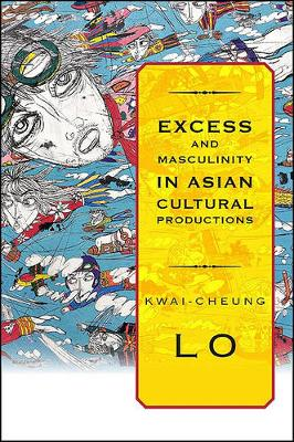Excess and Masculinity in Asian Cultural Productions - SUNY series in Global Modernity (Paperback)