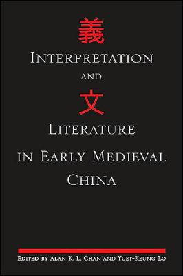 Interpretation and Literature in Early Medieval China - SUNY series in Chinese Philosophy and Culture (Paperback)