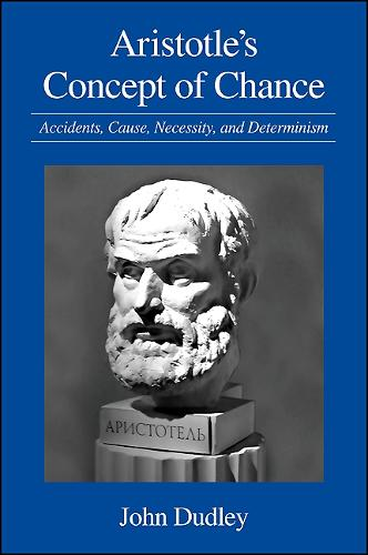 Aristotle's Concept of Chance: Accidents, Cause, Necessity, and Determinism - SUNY series in Ancient Greek Philosophy (Paperback)