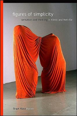 Figures of Simplicity: Sensation and Thinking in Kleist and Melville - SUNY series, Intersections: Philosophy and Critical Theory (Hardback)