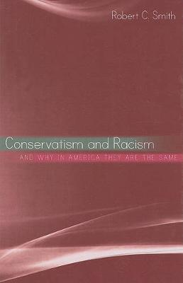 Conservatism and Racism, and Why in America They Are the Same - SUNY series in African American Studies (Hardback)