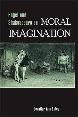 Hegel and Shakespeare on Moral Imagination (Paperback)
