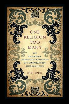 One Religion Too Many: The Religiously Comparative Reflections of a Comparatively Religious Hindu (Hardback)