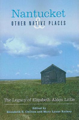 Nantucket and Other Native Places: The Legacy of Elizabeth Alden Little (Paperback)