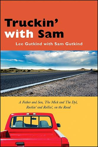 Truckin' with Sam: A Father and Son, The Mick and The Dyl, Rockin' and Rollin', On the Road (Paperback)