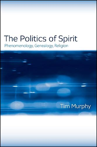 The Politics of Spirit: Phenomenology, Genealogy, Religion - SUNY series, Issues in the Study of Religion (Hardback)