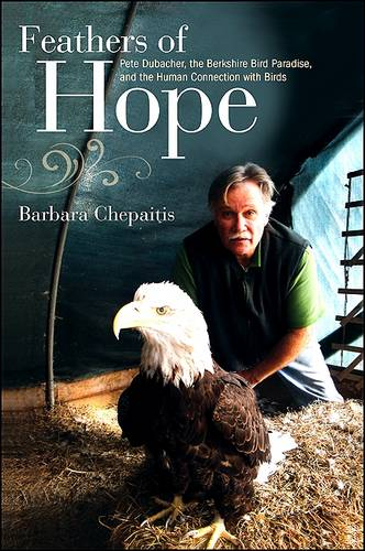Feathers of Hope: Pete Dubacher, the Berkshire Bird Paradise, and the Human Connection with Birds (Paperback)