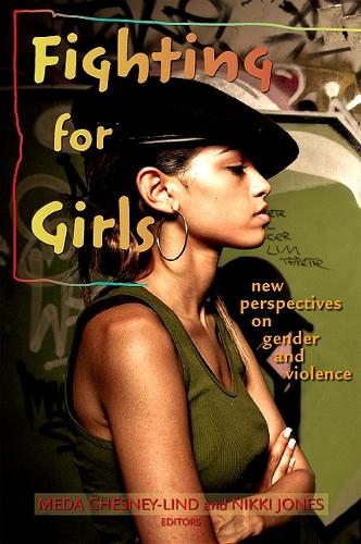 Fighting for Girls: New Perspectives on Gender and Violence - SUNY series in Women, Crime, and Criminology (Hardback)