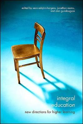 Integral Education: New Directions for Higher Learning - SUNY series in Integral Theory (Hardback)