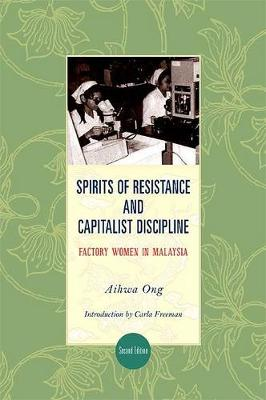 Spirits of Resistance and Capitalist Discipline: Factory Women in Malaysia - SUNY series in the Anthropology of Work (Paperback)