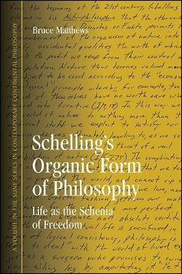 Schelling's Organic Form of Philosophy: Life as the Schema of Freedom - SUNY series in Contemporary Continental Philosophy (Paperback)