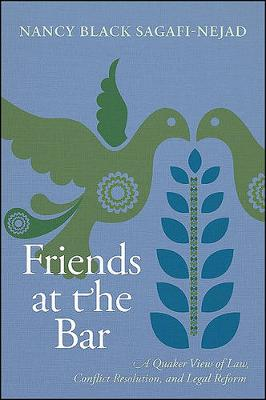 Friends at the Bar: A Quaker View of Law, Conflict Resolution, and Legal Reform (Hardback)