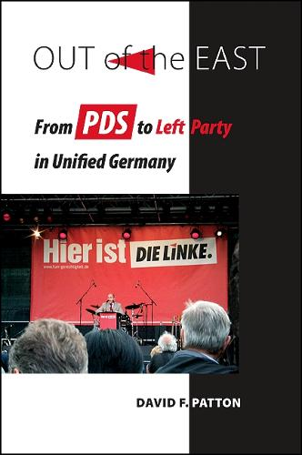 Out of the East: From PDS to Left Party in Unified Germany (Hardback)