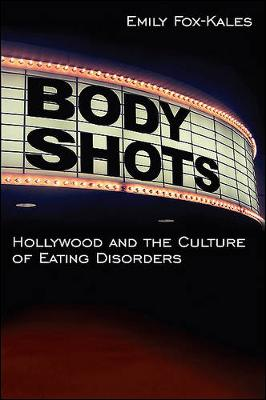 Body Shots: Hollywood and the Culture of Eating Disorders (Paperback)