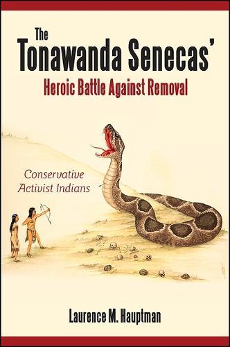 The Tonawanda Senecas' Heroic Battle Against Removal: Conservative Activist Indians (Hardback)
