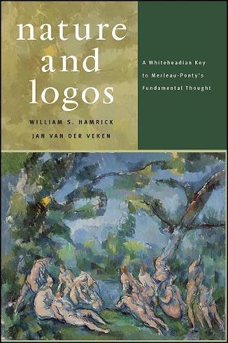 Nature and Logos: A Whiteheadian Key to Merleau-Ponty's Fundamental Thought (Hardback)
