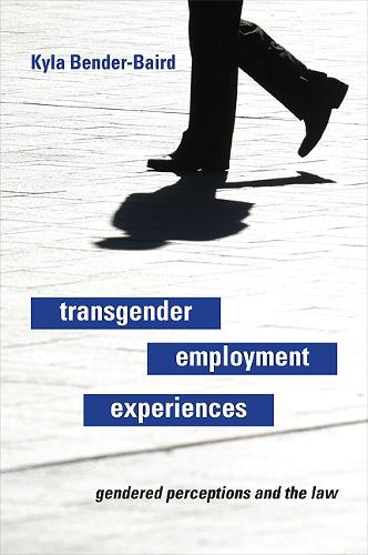 Transgender Employment Experiences: Gendered Perceptions and the Law (Paperback)