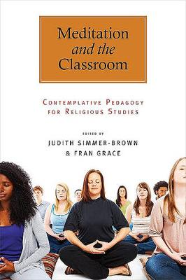 Meditation and the Classroom: Contemplative Pedagogy for Religious Studies - SUNY Series in Religious Studies (Hardback)