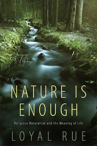 Nature Is Enough: Religious Naturalism and the Meaning of Life (Paperback)