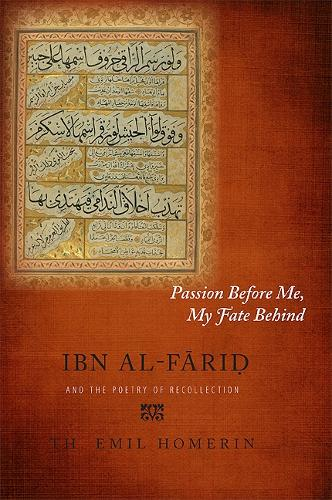 Passion Before Me, My Fate Behind: Ibn al-Farid and the Poetry of Recollection (Paperback)