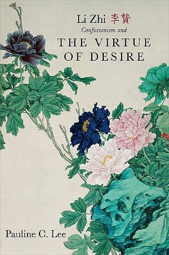 Li Zhi, Confucianism, and the Virtue of Desire - SUNY series in Chinese Philosophy and Culture (Hardback)