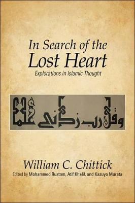 In Search of the Lost Heart: Explorations in Islamic Thought (Hardback)