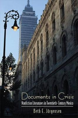 Documents in Crisis: Nonfiction Literatures in Twentieth-Century Mexico - SUNY series in Latin American and Iberian Thought and Culture (Paperback)