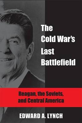 The Cold War's Last Battlefield: Reagan, the Soviets, and Central America (Paperback)