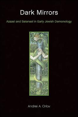 Dark Mirrors: Azazel and Satanael in Early Jewish Demonology (Hardback)