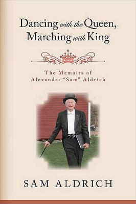 """Dancing with the Queen, Marching with King: The Memoirs of Alexander """"Sam"""" Aldrich (Hardback)"""