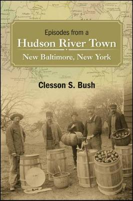 Episodes from a Hudson River Town: New Baltimore, New York (Hardback)