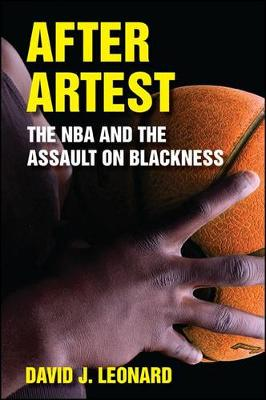 After Artest: The NBA and the Assault on Blackness - SUNY series on Sport, Culture, and Social Relations (Hardback)