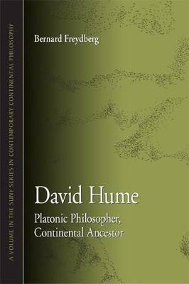 David Hume: Platonic Philosopher, Continental Ancestor - SUNY series in Contemporary Continental Philosophy (Hardback)
