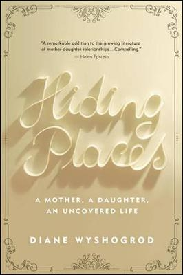 Hiding Places: A Mother, a Daughter, an Uncovered Life (Hardback)