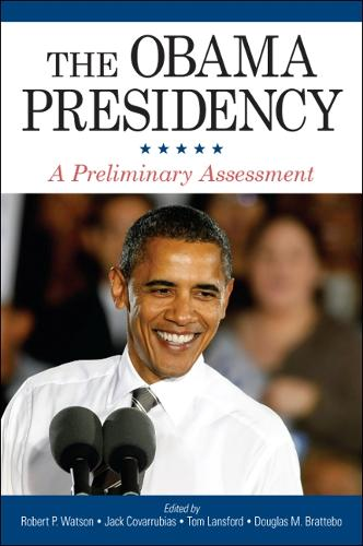 The Obama Presidency: A Preliminary Assessment - SUNY series on the Presidency:  Contemporary Issues (Hardback)