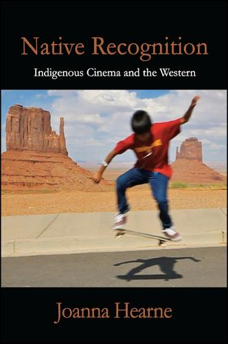 Native Recognition: Indigenous Cinema and the Western - SUNY series, Horizons of Cinema (Hardback)
