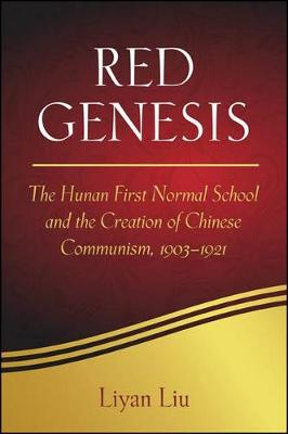 Red Genesis: The Hunan First Normal School and the Creation of Chinese Communism, 1903-1921 - SUNY series in Chinese Philosophy and Culture (Paperback)
