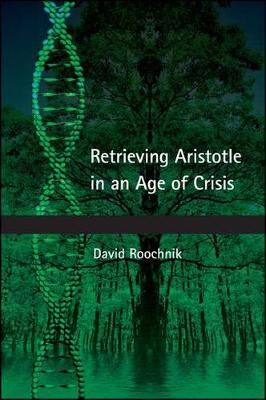 Retrieving Aristotle in an Age of Crisis - SUNY series in Ancient Greek Philosophy (Hardback)