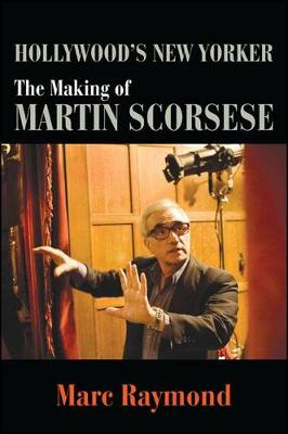Hollywood's New Yorker: The Making of Martin Scorsese - SUNY series, Horizons of Cinema (Paperback)