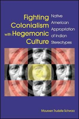 Fighting Colonialism with Hegemonic Culture: Native American Appropriation of Indian Stereotypes (Paperback)