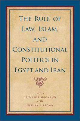 Rule of Law, Islam, and Constitutional Politics in Egypt and Iran, The - SUNY series, Pangaea II: Global/Local Studies (Hardback)
