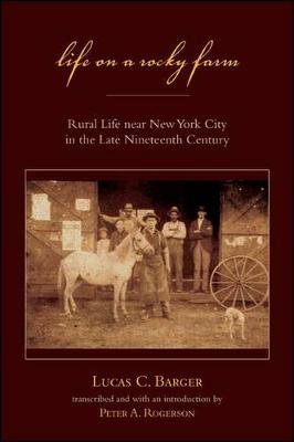 Life on a Rocky Farm: Rural Life near New York City in the Late Nineteenth Century (Paperback)