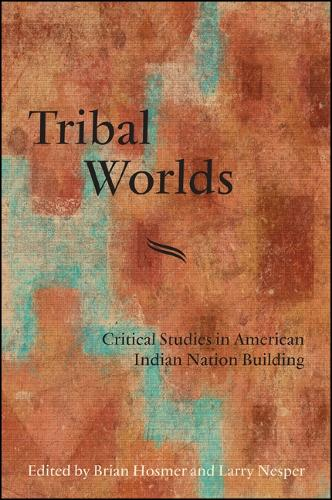 Tribal Worlds: Critical Studies in American Indian Nation Building - SUNY series, Tribal Worlds: Critical Studies in American Indian Nation Building (Paperback)