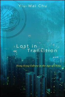 Lost in Transition: Hong Kong Culture in the Age of China - SUNY series in Global Modernity (Paperback)