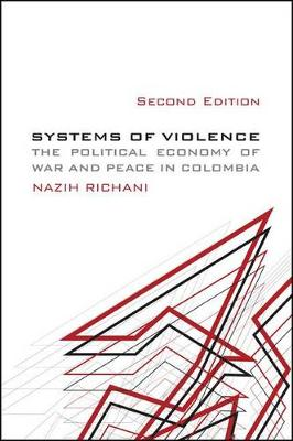 Systems of Violence: The Political Economy of War and Peace in Colombia - SUNY series in Global Politics (Paperback)