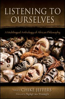 Listening to Ourselves: A Multilingual Anthology of African Philosophy - SUNY series in Living Indigenous Philosophies (Paperback)